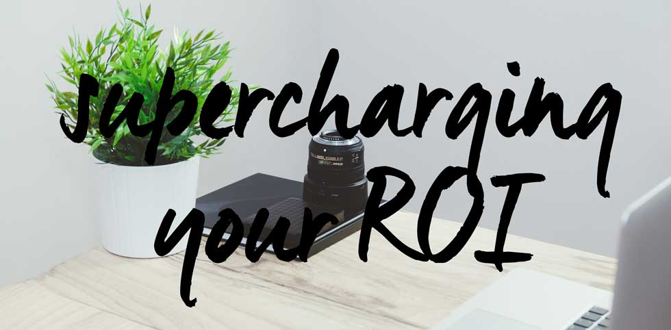 Supercharging your ROI